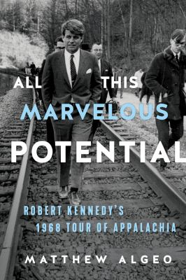 All this marvelous potential : Robert Kennedy's 1968 tour of Appalachia