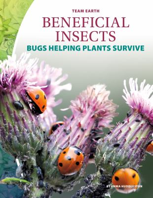 Beneficial insects : bugs helping plants survive