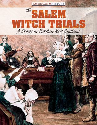 The Salem witch trials : a crisis in Puritan New England