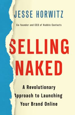 Selling naked : a revolutionary approach to launching your brand online