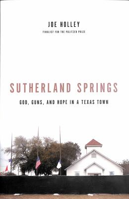 Sutherland Springs : God, guns, and hope in a Texas town
