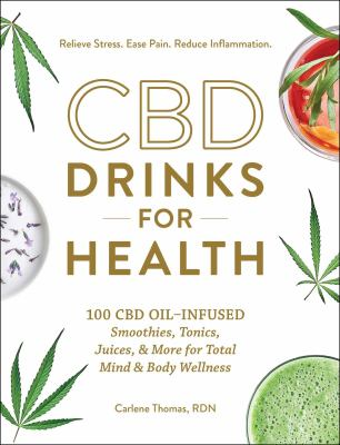 CBD drinks for health : 100 CBD oil-infused smoothies, tonics, juices, & more for total mind & body wellness
