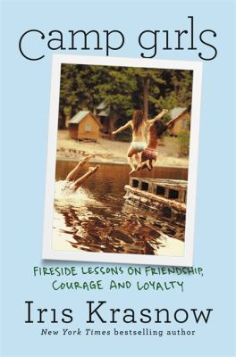Camp girls : fireside lessons on friendship, courage, and loyalty
