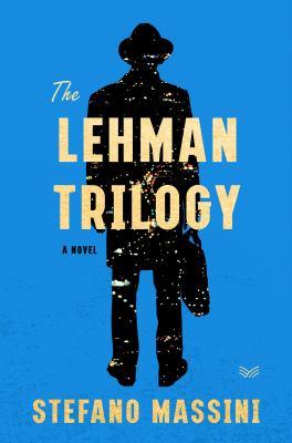 The Lehman trilogy : a novel