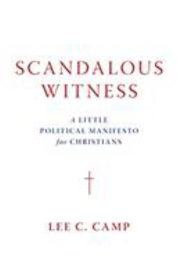 Scandalous witness : a little political manifesto for Christians