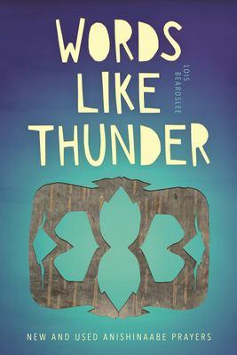 Words like thunder : new and used Anishinaabe prayers