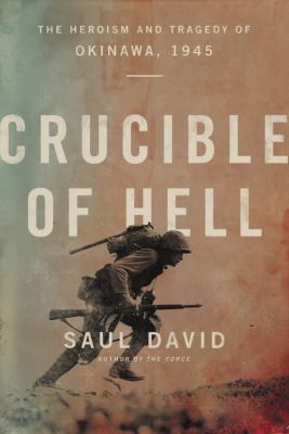 Crucible of hell : the heroism and tragedy of Okinawa, 1945