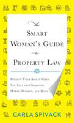 The smart woman's guide to property law : protect your assets when you live with someone, marry, divorce, and more