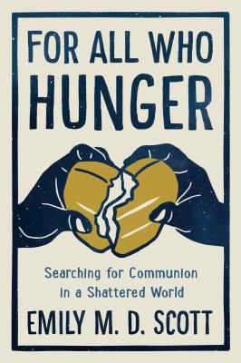 For all who hunger : searching for communion in a shattered world