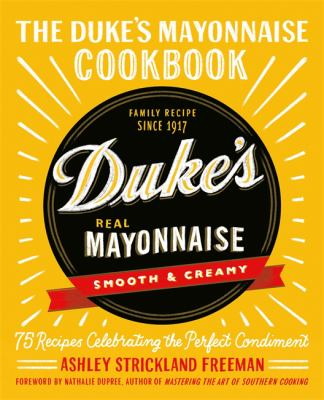 The Duke's mayonnaise cookbook : 75 recipes celebrating the perfect condiment