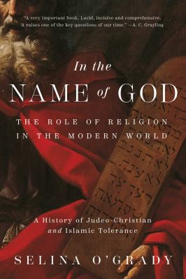 In the name of God : the role of religion in the modern world, a history of Judeo-Christian and Islamic tolerance