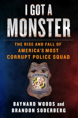 I got a monster : the rise and fall of America's most corrupt police squad