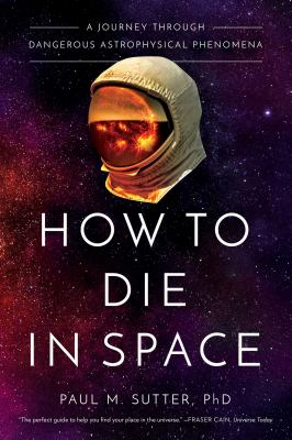 How to die in space : a journey through dangerous astrophysical phenomena