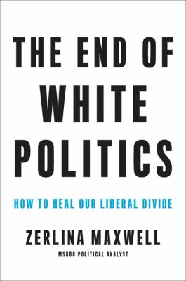 The end of white politics : how to heal our liberal divide