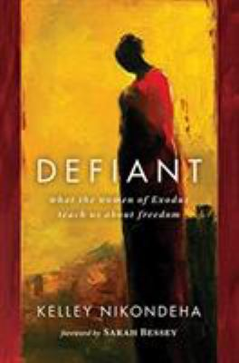 Defiant : what the women of Exodus teach us about freedom
