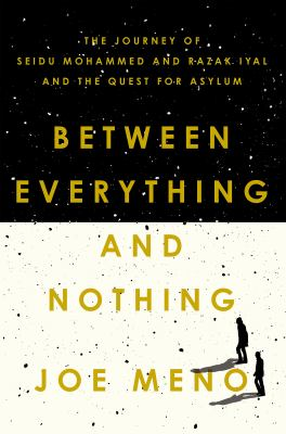 Between everything and nothing : the journey of Seidu Mohammed and Razak Iyal and the quest for asylum