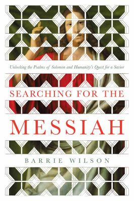 Searching for the messiah : unlocking the Psalms of Solomon and humanity's quest for a savior