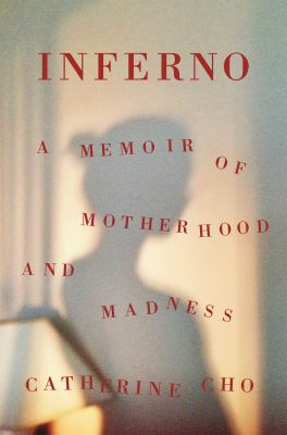 Inferno : a memoir of motherhood and madness