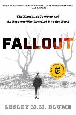 Fallout : the Hiroshima cover-up and the reporter who revealed it to the world