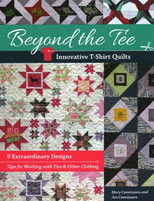 Beyond the tee-innovative t-shirt quilts : 9 extraordinary designs, tips for working with ties & other clothing