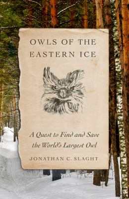 Owls of the eastern ice : a quest to find and save the world's largest owl