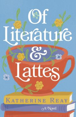 Of literature and lattes : a novel
