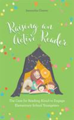 Raising an active reader : the case for reading aloud to engage elementary school youngsters