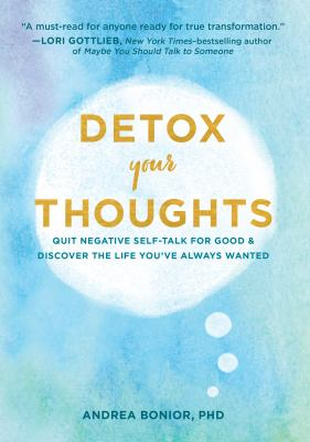 Detox your thoughts : quit negative self-talk for good and discover the life you've always wanted