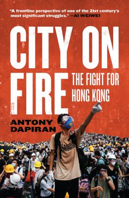 City on fire : the fight for Hong Kong