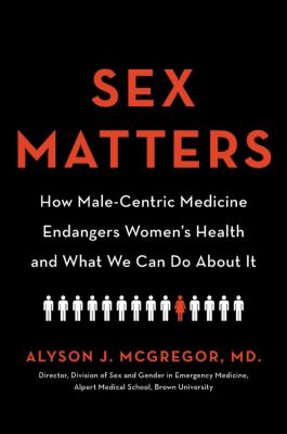 Sex matters : how male-centric medicine endangers women's health and what we can do about it