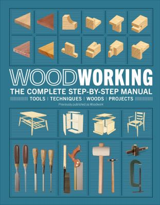 Woodworking : the complete step-by-step manual.