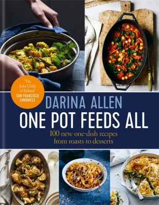 One pot feeds all : 100 new one-dish recipes from roasts to deserts