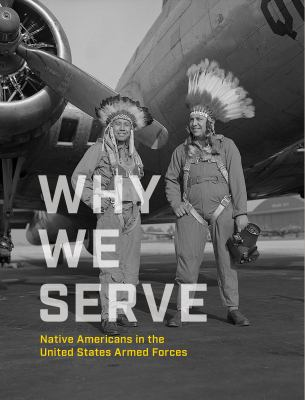 Why we serve : Native Americans in the United States Armed Forces