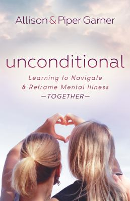 Unconditional : learning to navigate & reframe mental illness together