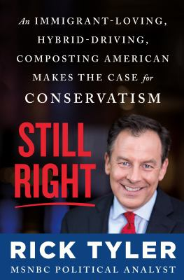 Still right : an immigrant-loving, hybrid-driving, composting American makes the case for conservatism