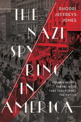 The Nazi spy ring in America : Hitler's agents, the FBI, and the case that stirred the nation