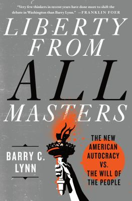 Liberty from all masters : the new American autocracy vs. the will of the people