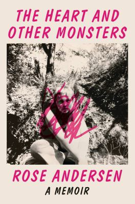 The heart and other monsters : a memior