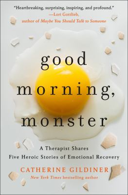 Good morning, monster : a therapist shares five heroic stories of emotional recovery