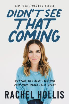 Didn't see that coming : putting life back together when your world falls apart
