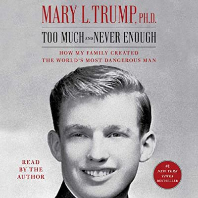 Too much and never enough : how my family created the world's most dangerous man (AUDIOBOOK)