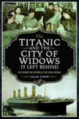 The Titanic and the city of widows it left behind : the forgotten victims of the fatal voyage