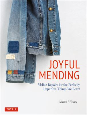 Joyful mending : visible repairs for the perfectly imperfect things we love!