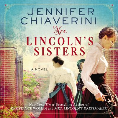 Mrs. Lincoln's sisters : a novel (AUDIOBOOK)
