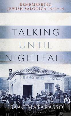 Talking until nightfall : Remembering Jewish Salonica, 1941-44.
