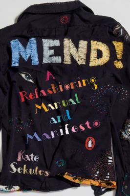 Mend! : a refashioning manual and manifesto