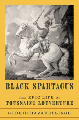 Black spartacus : the epic life of Toussaint Louverture