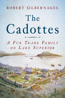 The Cadottes : a fur trade family on Lake Superior