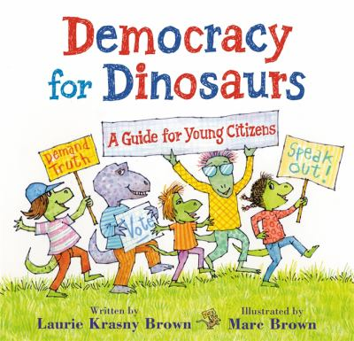 Democracy for dinosaurs : a guide for young citizens