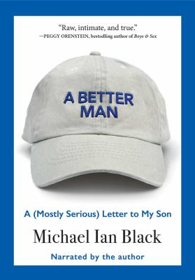 A better man : a (mostly serious) letter to my son (AUDIOBOOK)